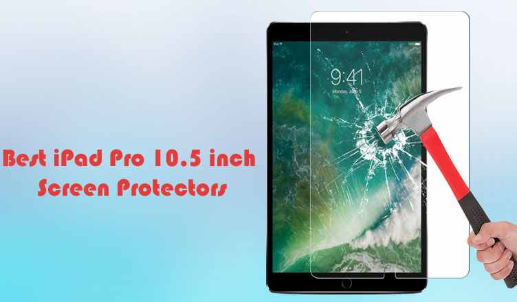 Best iPad Pro 10.5 inch Screen Protectors