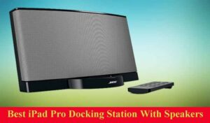 Best iPad Pro Docking Station With Speakers