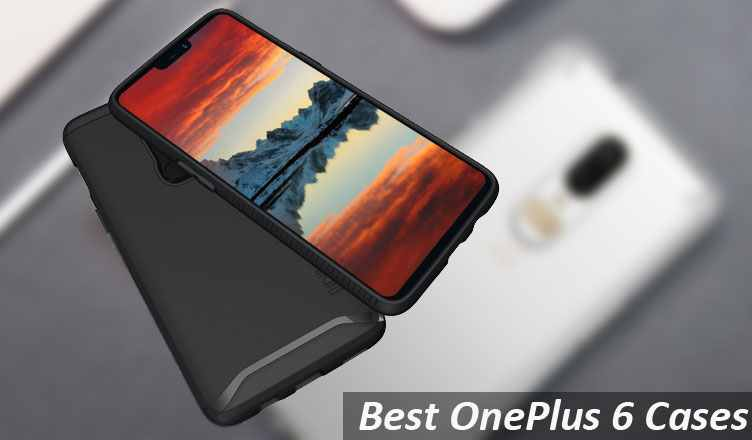 Best OnePlus 6 Cases and Covers in India, USA, UK and Canada