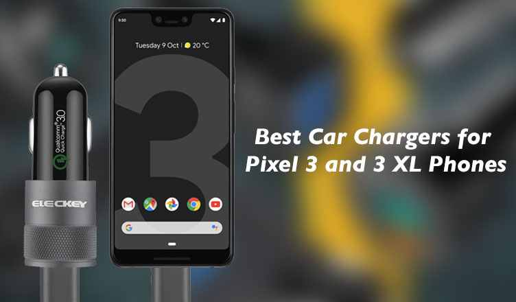 Best car chargers for Google Pixel 3 and 3 XL