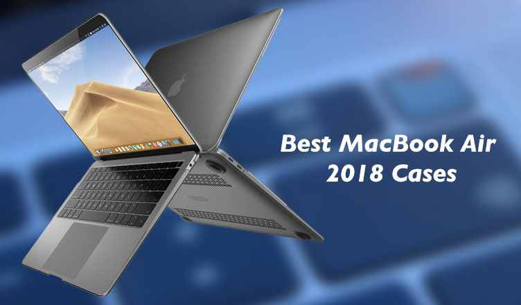 Best 13 Inch MacBook Air 2018 Cases