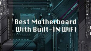 Best Motherboard With WiFi